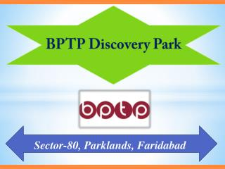BPTP Discovery Park Faridabad - Price List and Review