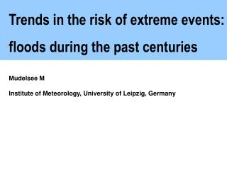 Trends in the risk of extreme events: floods during the past centuries