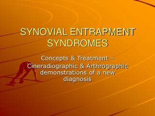 SYNOVIAL ENTRAPMENT SYNDROMES