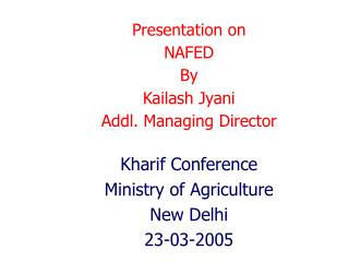 Presentation on  NAFED By  Kailash Jyani Addl. Managing Director