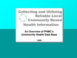 Collecting and Utilizing Reliable Local Community Based Health Information   An Overview of PHMC s  Community Health Dat