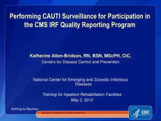 Performing CAUTI Surveillance for Participation in the CMS IRF Quality Reporting Program
