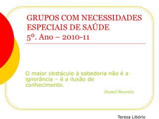 GRUPOS COM NECESSIDADES ESPECIAIS DE SA DE 5 . Ano   2010-11