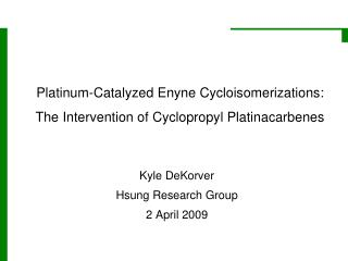 Platinum-Catalyzed Enyne Cycloisomerizations:  The Intervention of Cyclopropyl Platinacarbenes
