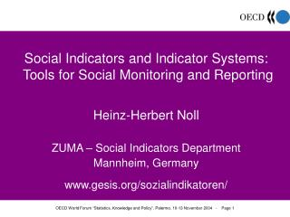 Social Indicators and Indicator Systems:  Tools for Social Monitoring and Reporting  Heinz-Herbert Noll  ZUMA   Social I