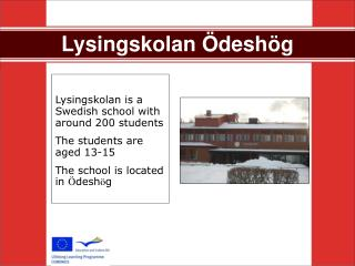 Lysingskolan is a Swedish school with around 200 students The students are aged 13-15 The school is located in  desh g
