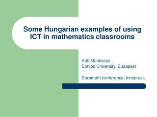 Some Hungarian examples of using ICT in mathematics classrooms