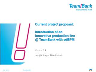 Current project proposal:  Introduction of an  innovative production line   TeamBank with edBPM