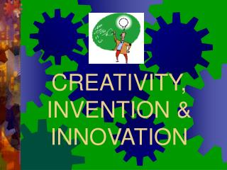CREATIVITY, INVENTION  INNOVATION