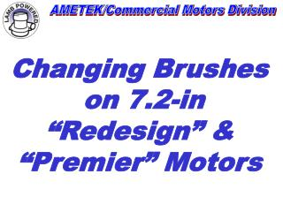 Changing Brushes   on 7.2-in  Redesign    Premier  Motors