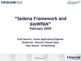 Sedona Framework and 6loWPAN  February 2009