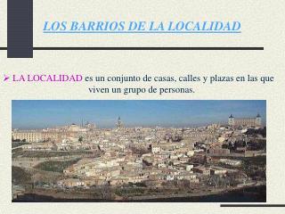 LOS BARRIOS DE LA LOCALIDAD