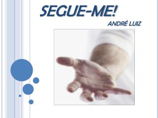 SEGUE-ME ANDR  LUIZ
