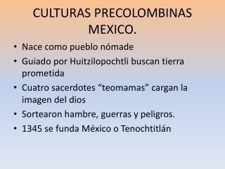 CULTURAS PRECOLOMBINAS  MEXICO.