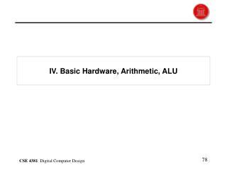 IV. Basic Hardware, Arithmetic, ALU