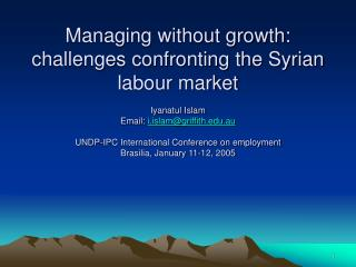 Managing without growth: challenges confronting the Syrian labour market  Iyanatul Islam Email: i.islamgriffith.au  UNDP