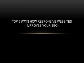 Top 5 Ways how Responsive Websites Improves Your SEO