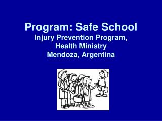 Program: Safe School Injury Prevention Program,                     Health Ministry Mendoza, Argentina
