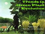 Trends in Green Plant Evolution
