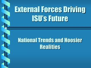 External Forces Driving  ISU s Future