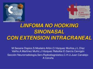 LINFOMA NO HODKING SINONASAL CON EXTENSION INTRACRANEAL