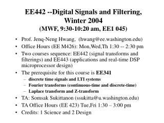 EE442 --Digital Signals and Filtering, Winter 2004 MWF, 9:30-10:20 am, EE1 045