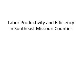 Labor Productivity and Efficiency in Southeast Missouri Counties