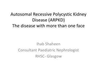 Autosomal Recessive Polycystic Kidney Disease ARPKD The disease with more than one face