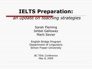 IELTS Preparation:   an update on teaching strategies  Sarah Fleming Ishbel Galloway Marti Sevier  English Bridge Progra