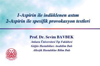 1-Aspirin ile ind klenen astim 2-Aspirin ile spesifik provokasyon testleri