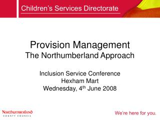 Provision Management The Northumberland Approach  Inclusion Service Conference Hexham Mart Wednesday, 4th June 2008