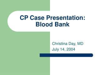 CP Case Presentation: Blood Bank