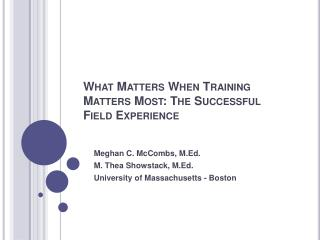 What Matters When Training Matters Most: The Successful Field Experience