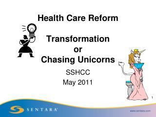 Health Care Reform  Transformation or Chasing Unicorns