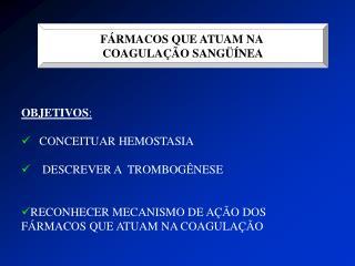 F RMACOS QUE ATUAM NA  COAGULA  O SANG  NEA