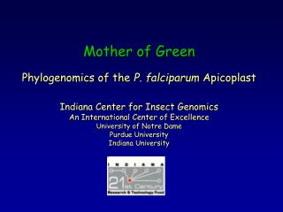 Mother of Green  Phylogenomics of the P. falciparum Apicoplast  Indiana Center for Insect Genomics An International Cent
