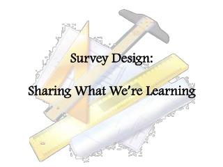 Survey Design:   Sharing What We re Learning