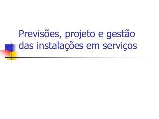 Previs es, projeto e gest o das instala  es em servi os