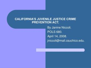 CALIFORNIA S JUVENILE JUSTICE CRIME PREVENTION ACT.
