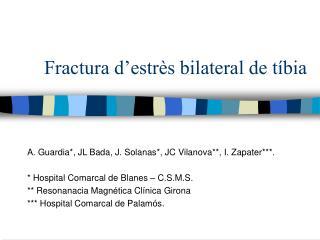 Fractura d estr s bilateral de t bia