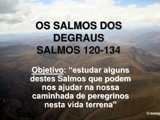 OS SALMOS DOS DEGRAUS SALMOS 120-134