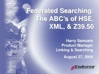 Federated Searching: The ABC s of HSE, XML,  Z39.50