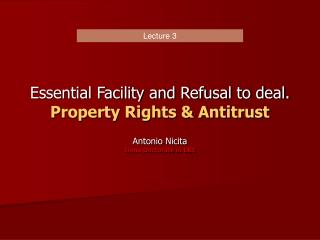 Essential Facility and Refusal to deal. Property Rights  Antitrust