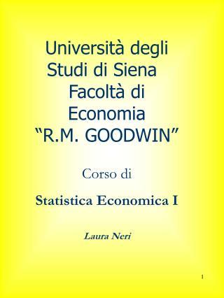 Universit  degli Studi di Siena  Facolt  di Economia  R.M. GOODWIN   Corso di  Statistica Economica I  Laura Neri