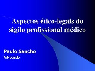 Aspectos  tico-legais do sigilo profissional m dico   Paulo Sancho Advogado