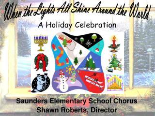 Saunders Elementary School Chorus Shawn Roberts, Director