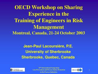 OECD Workshop on Sharing Experience in the  Training of Engineers in Risk Management Montreal, Canada, 21-24 October 200