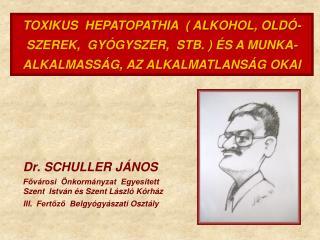TOXIKUS  HEPATOPATHIA   ALKOHOL, OLD -SZEREK,  GY GYSZER,  STB.   S A MUNKA- ALKALMASS G, AZ ALKALMATLANS G OKAI