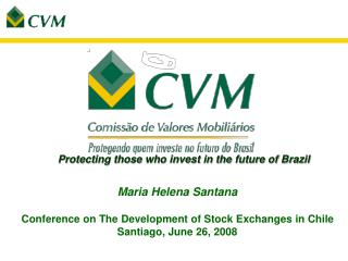 Maria Helena Santana  Conference on The Development of Stock Exchanges in Chile Santiago, June 26, 2008