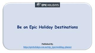 Be on Epic Holiday Destinations